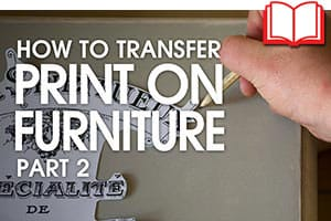 How to Transfer Print onto Furniture Tutorial: part 2